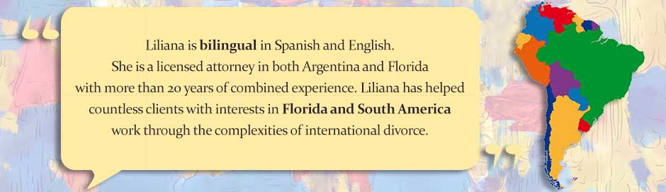 Liliana is experienced in divorces involving Florida and South America